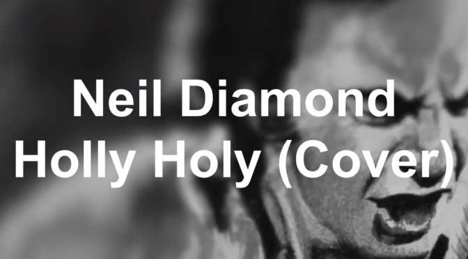 Neil Diamond – Holly Holy (Cover)