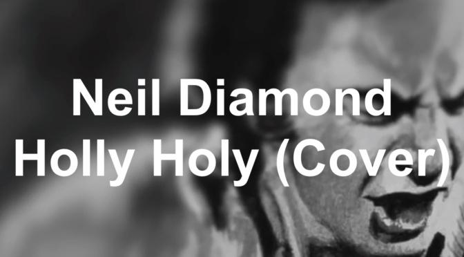 Neil Diamond – Holly Holy (Cover)